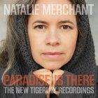 Виниловая пластинка Natalie Merchant PARADISE IS THERE: THE NEW TIGERLILY RECORDINGS (180 Gram)
