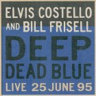 Виниловая пластинка Elvis Costello / Bill Frisell DEEP DEAD BLUE - LIVE AT MELTDOWN (180 Gram)